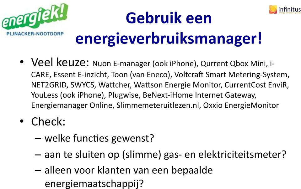 Metering- System, NET2GRID, SWYCS, Wajcher, Wajson Energie Monitor, CurrentCost EnviR, YouLess (ook iphone), Plugwise, BeNext-