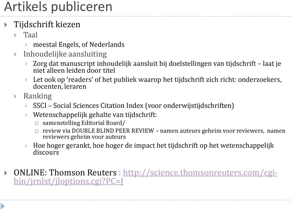 onderwijstijdschriften) Wetenschappelijk gehalte van tijdschrift: samenstelling Editorial Board/ review via DOUBLE BLIND PEER REVIEW namen auteurs geheim voor reviewers, namen reviewers