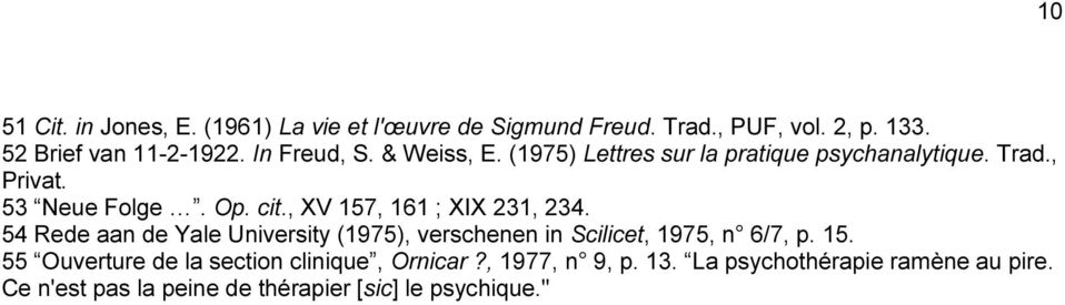 , XV 157, 161 ; XIX 231, 234. 54 Rede aan de Yale University (1975), verschenen in Scilicet, 1975, n 6/7, p. 15. 55 Ouverture de la section clinique, Ornicar?