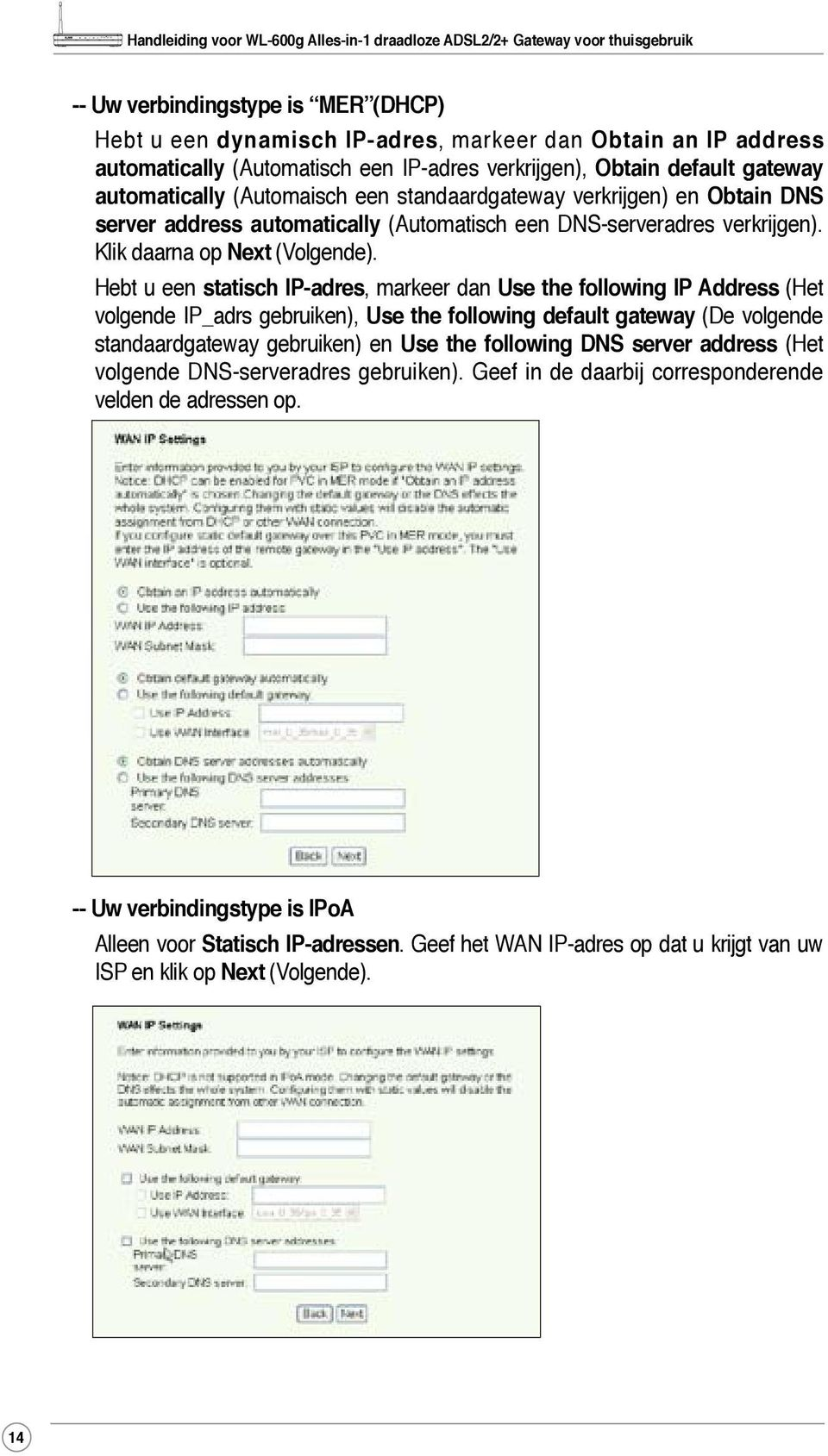 Hebt u een statisch IP-adres, markeer dan Use the following IP Address (Het volgende IP_adrs gebruiken), Use the following default gateway (De volgende standaardgateway gebruiken) en Use the