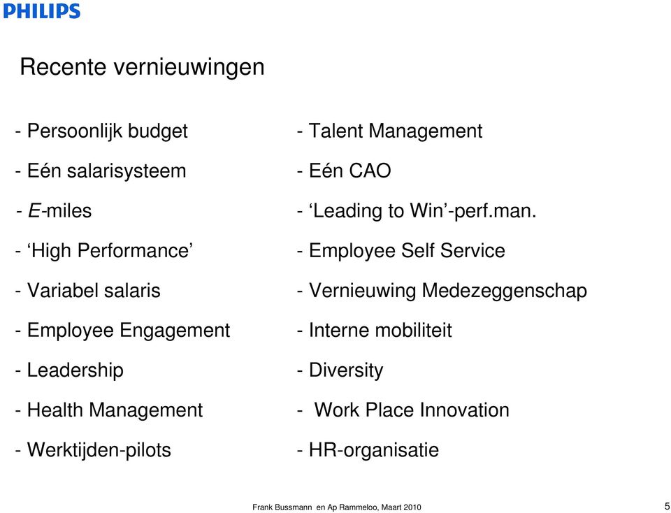 - High Performance - Employee Self Service - Variabel salaris - Vernieuwing Medezeggenschap - Employee