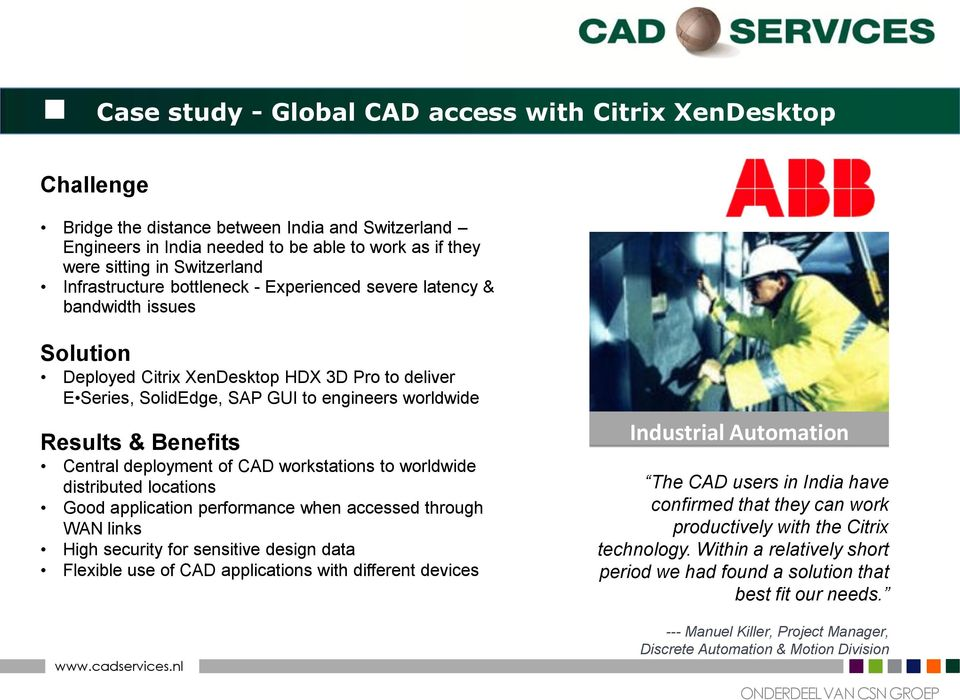 Benefits Central deployment of CAD workstations to worldwide distributed locations Good application performance when accessed through WAN links High security for sensitive design data Flexible use of