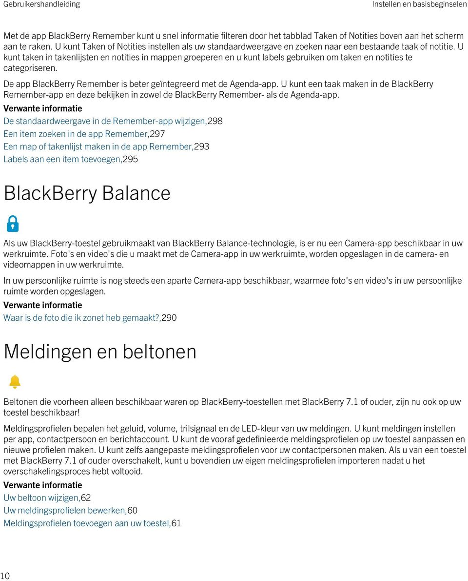 U kunt taken in takenlijsten en notities in mappen groeperen en u kunt labels gebruiken om taken en notities te categoriseren. De app BlackBerry Remember is beter geïntegreerd met de Agenda-app.