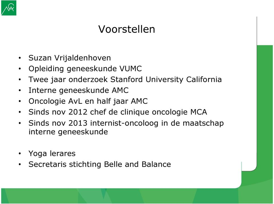 AMC Sinds nov 2012 chef de clinique oncologie MCA Sinds nov 2013 internist-oncoloog