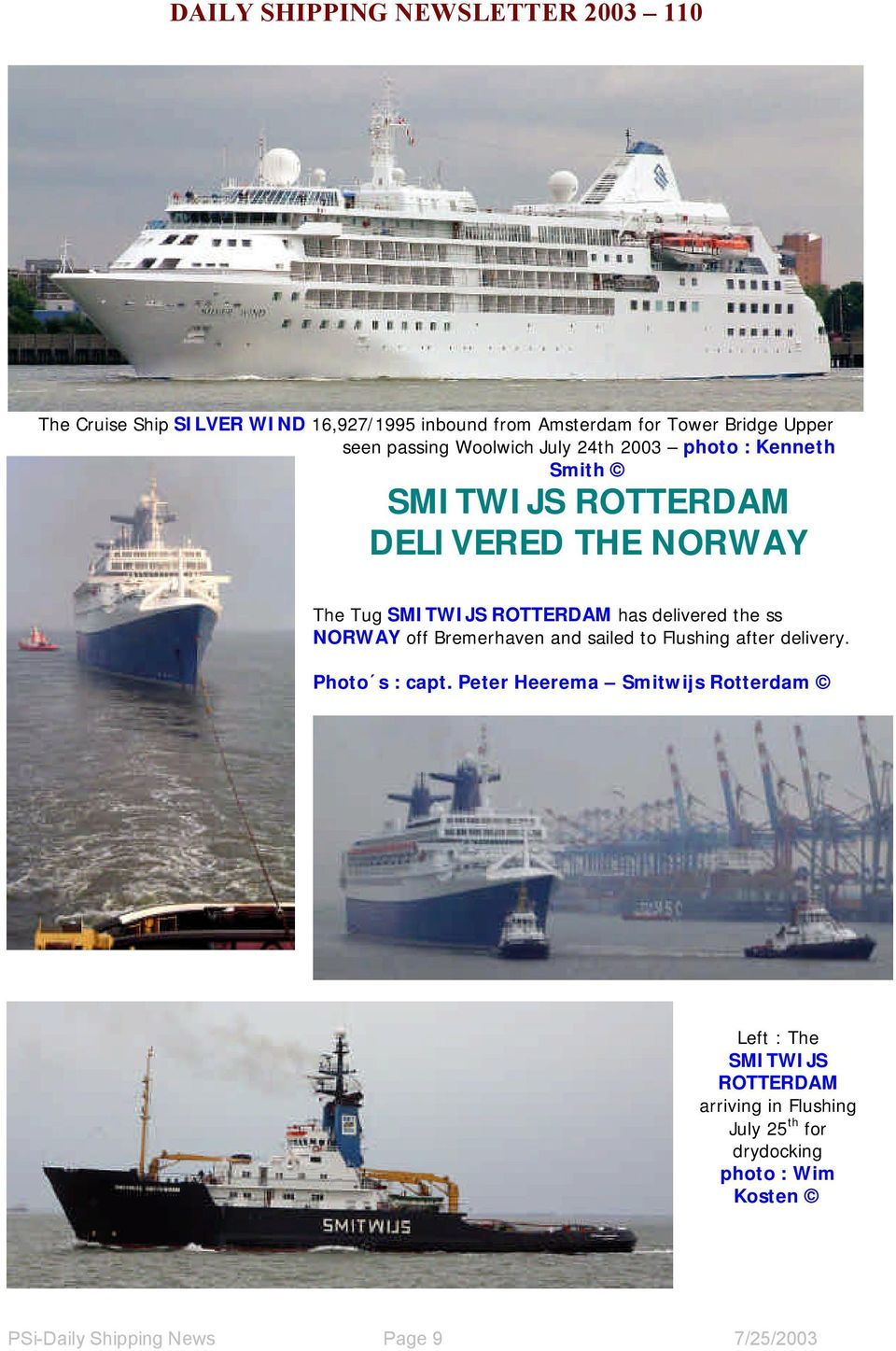 NORWAY off Bremerhaven and sailed to Flushing after delivery. Photo s : capt.