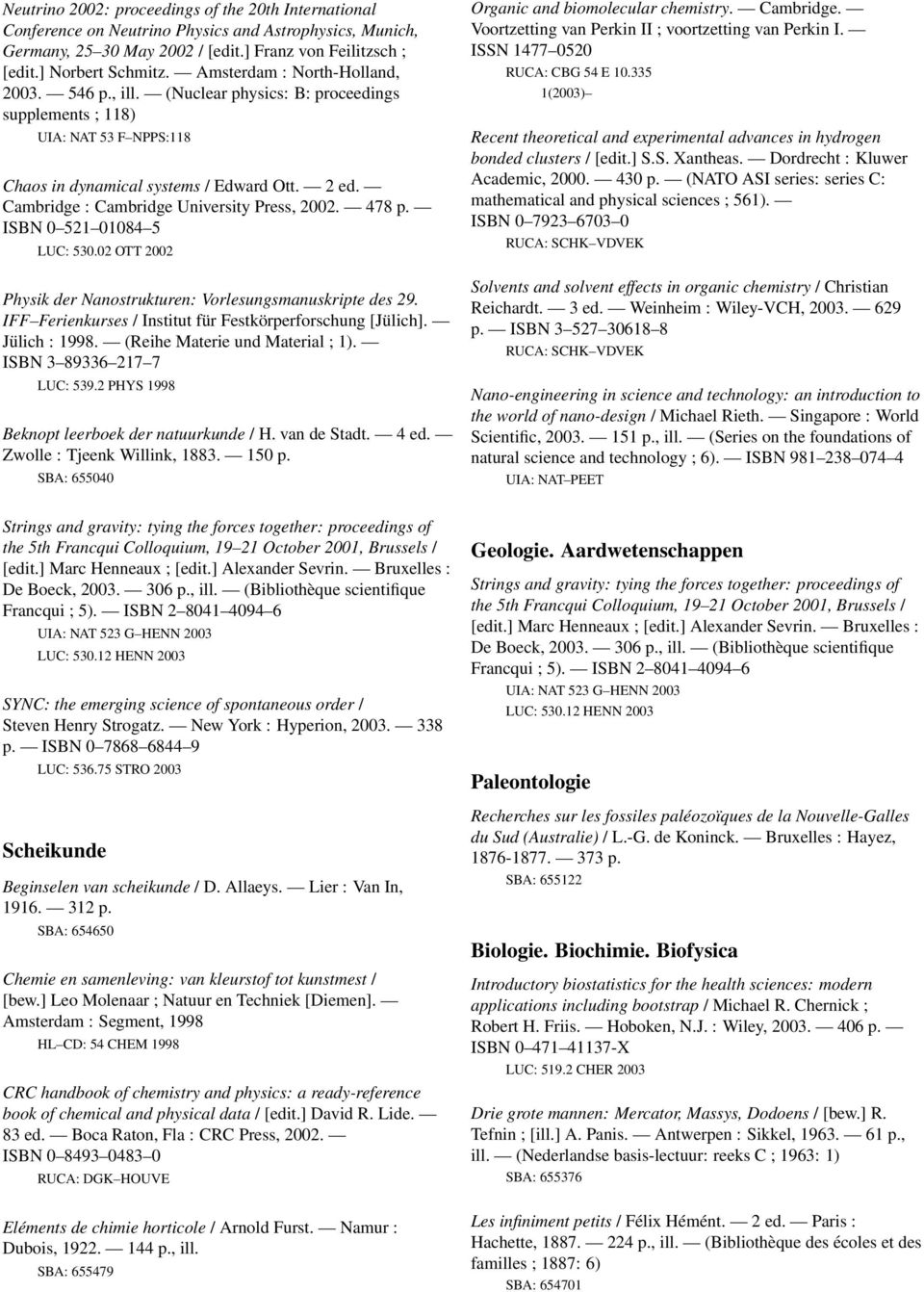 Cambridge : Cambridge University Press, 2002. 478 p. ISBN 0 52 0084 5 LUC: 530.02 OTT 2002 Physik der Nanostrukturen: Vorlesungsmanuskripte des 29.