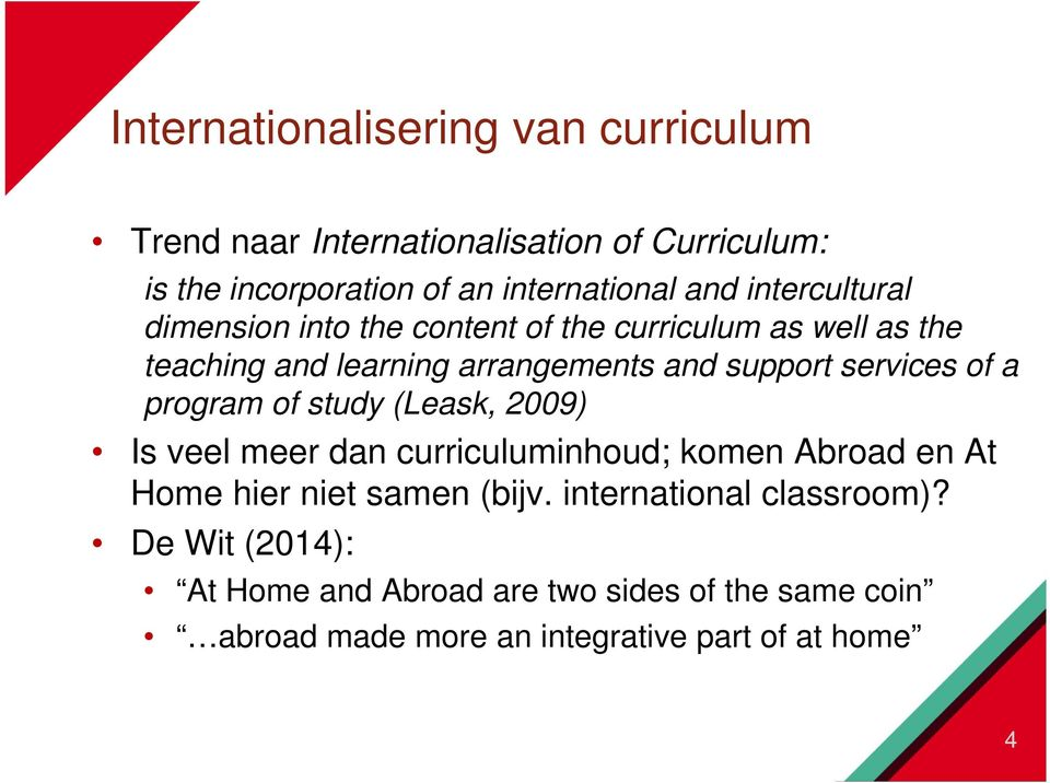 services of a program of study (Leask, 2009) Is veel meer dan curriculuminhoud; komen Abroad en At Home hier niet samen (bijv.