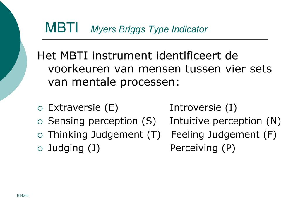Extraversie (E) Introversie (I) Sensing perception (S) Intuitive