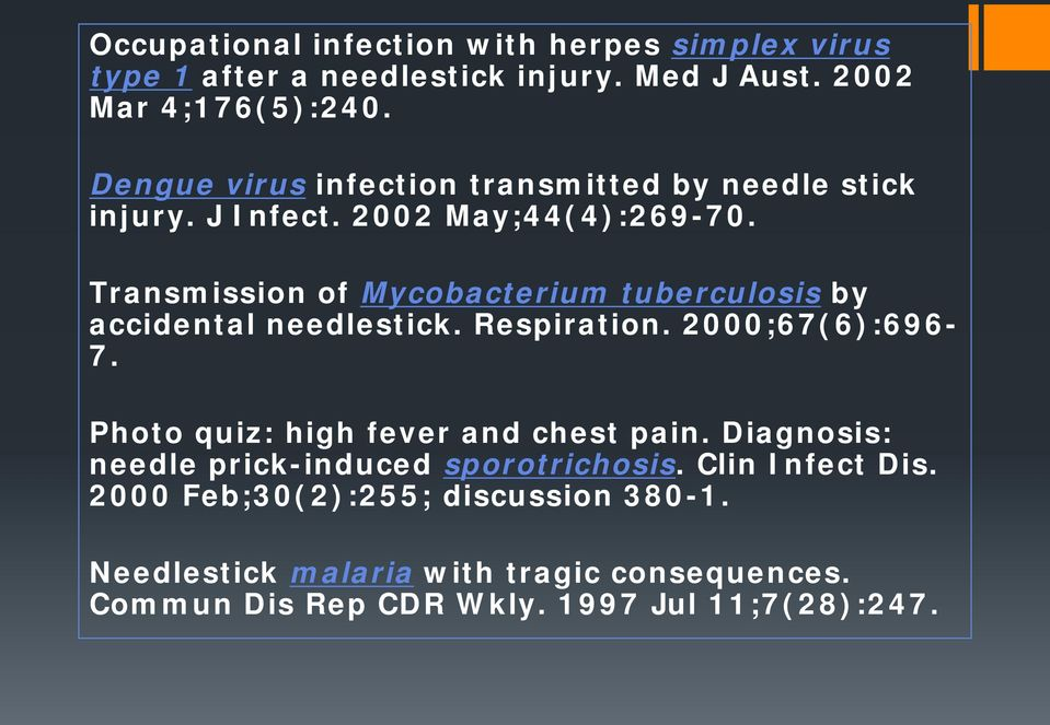 Transmission of Mycobacterium tuberculosis by accidental needlestick. Respiration. 2000;67(6):696-7.