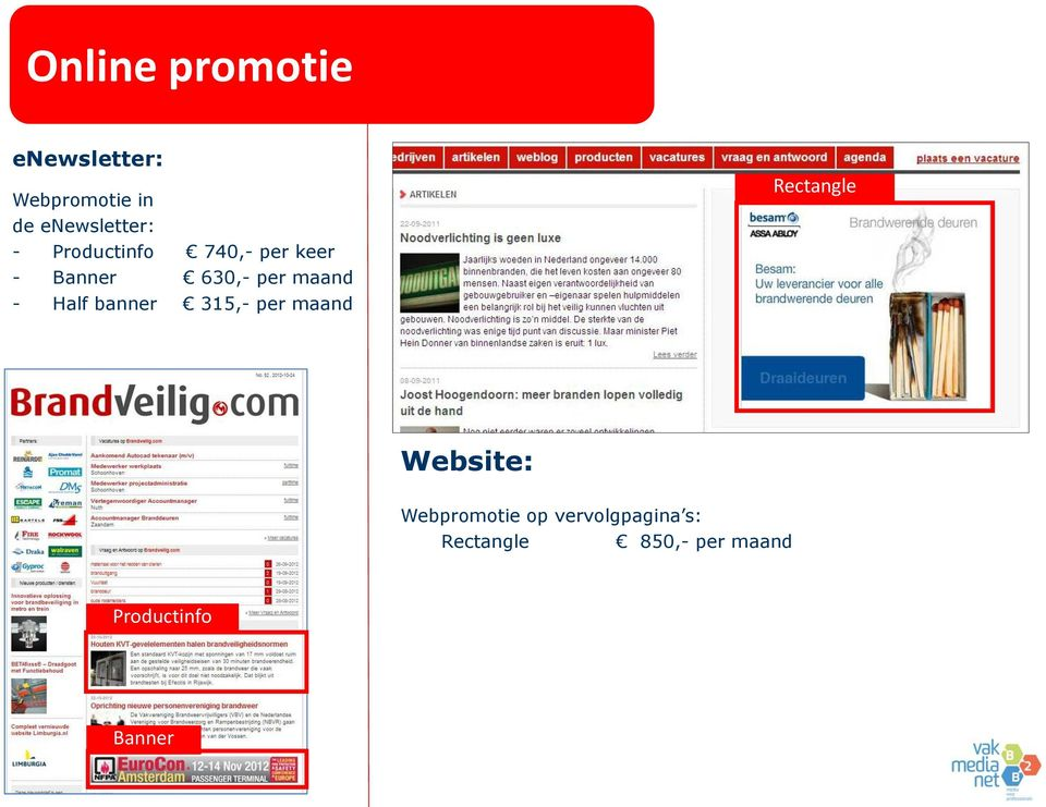 Half banner 315,- per maand Rectangle Website: Webpromotie