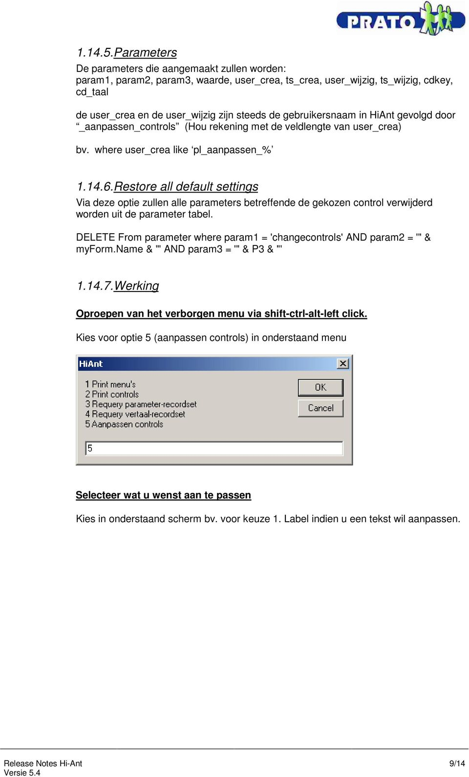gebruikersnaam in HiAnt gevolgd door _aanpassen_controls (Hou rekening met de veldlengte van user_crea) bv. where user_crea like pl_aanpassen_% 1.14.6.