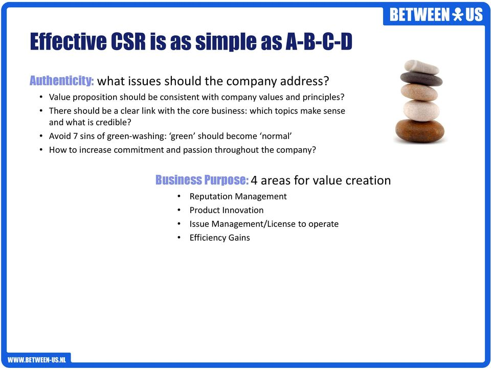 There should be a clear link with the core business: which topics make sense and what is credible?