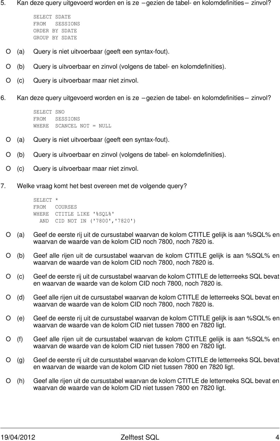 Kan deze query uitgevoerd worden en is ze -gezien de tabel- en kolomdefinities- zinvol? SELECT SN WHERE SCANCEL NT = NULL (a) Query is niet uitvoerbaar (geeft een syntax-fout).