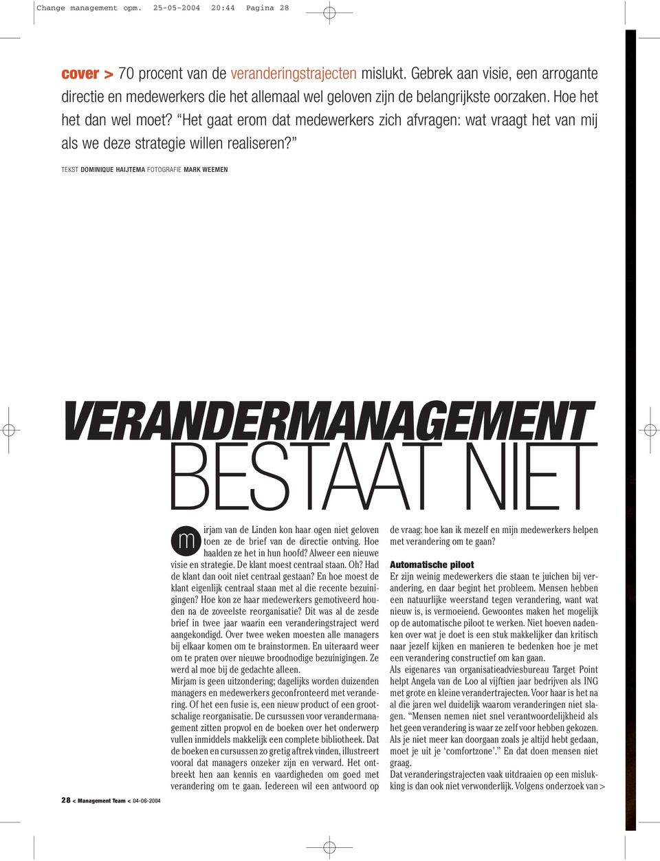 TEKST DOMINIQUE HAIJTEMA FOTOGRAFIE MARK WEEMEN VERANDERMANAGEMENT BESTAAT NIET 28 < Management Team < 04-06-2004 m irjam van de Linden kon haar ogen niet geloven toen ze de brief van de directie