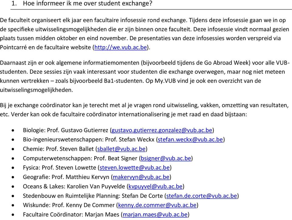 De presentaties van deze infosessies worden verspreid via Pointcarré en de facultaire website (http://we.vub.ac.be).