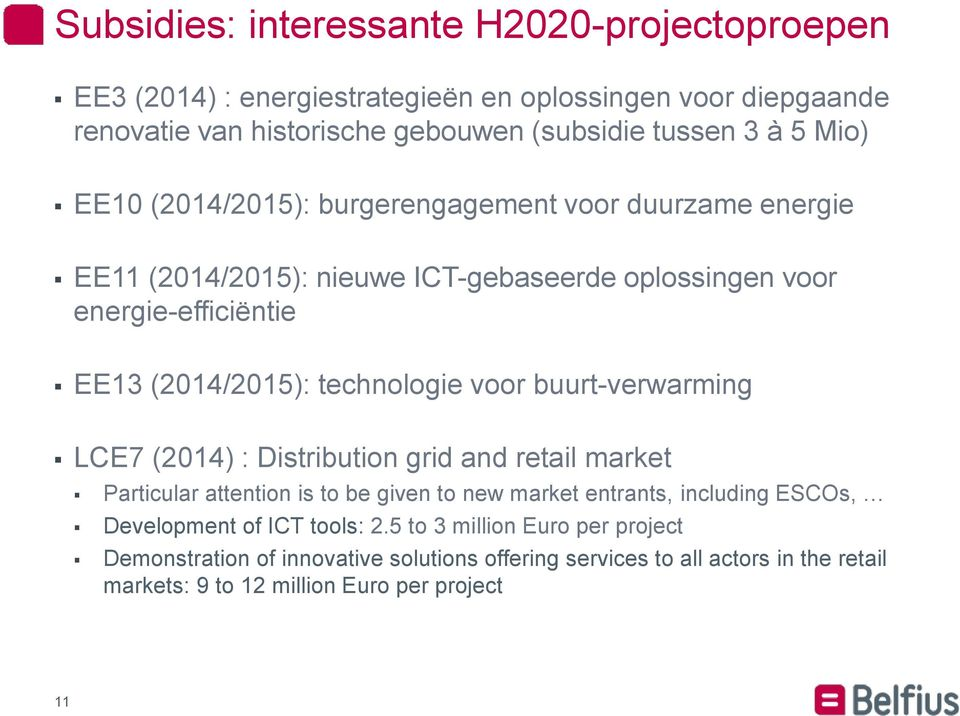 voor buurt-verwarming LCE7 (2014) : Distribution grid and retail market Particular attention is to be given to new market entrants, including ESCOs, Development of ICT