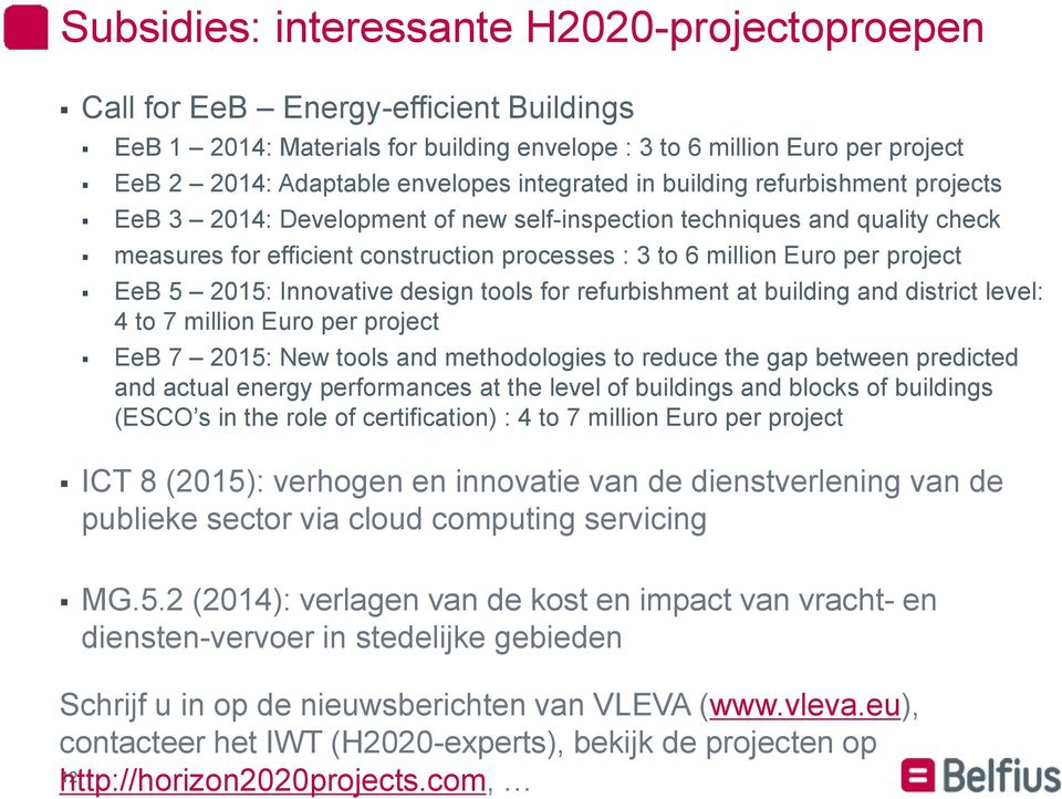 project EeB 5 2015: Innovative design tools for refurbishment at building and district level: 4 to 7 million Euro per project EeB 7 2015: New tools and methodologies to reduce the gap between