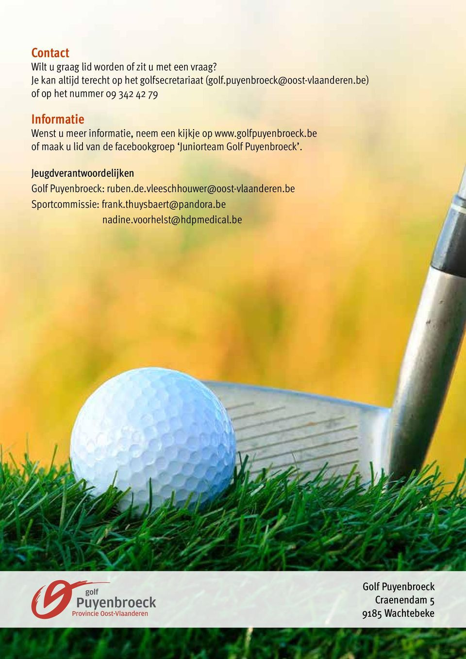 golfpuyenbroeck.be of maak u lid van de facebookgroep Juniorteam Golf Puyenbroeck.