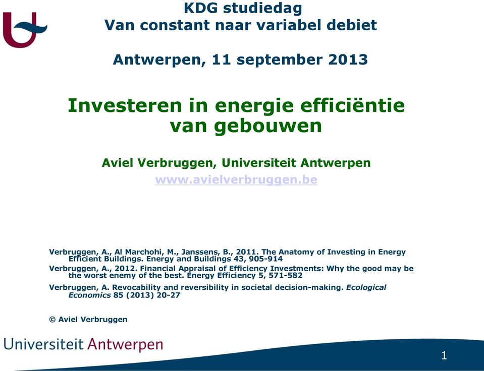 The Anatomy of Investing in Energy Efficient Buildings. Energy and Buildings 43, 905-914 Verbruggen, A., 2012.