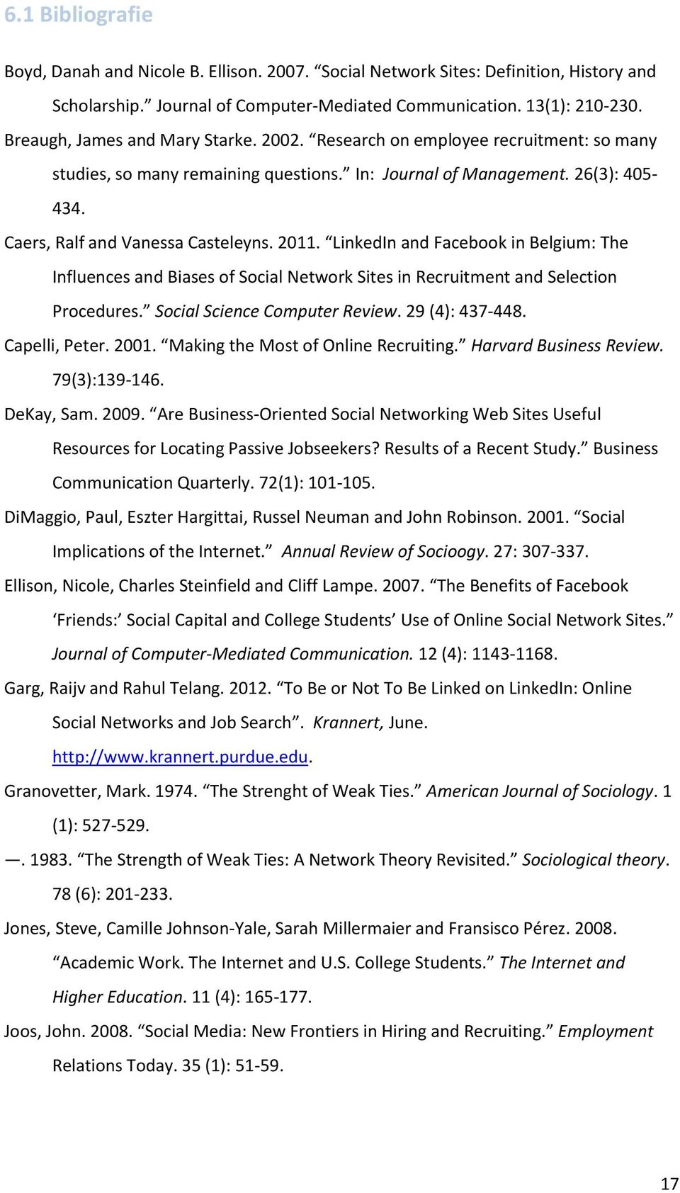 2011. LinkedIn and Facebook in Belgium: The Influences and Biases of Social Network Sites in Recruitment and Selection Procedures. Social Science Computer Review. 29 (4): 437-448. Capelli, Peter.
