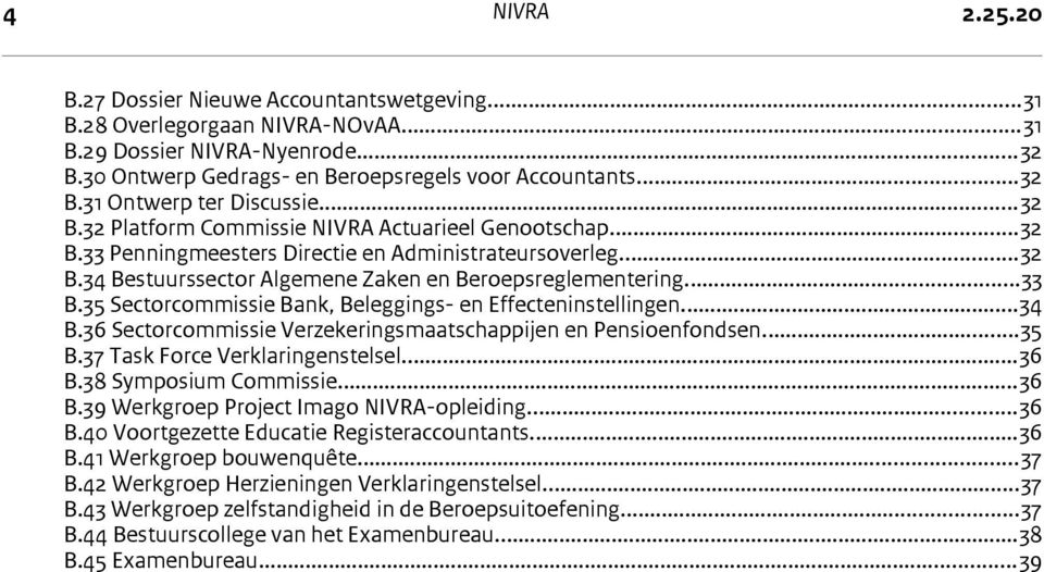 35 Sectorcommissie Bank, Beleggings- en Effecteninstellingen...34 B.36 Sectorcommissie Verzekeringsmaatschappijen en Pensioenfondsen...35 B.37 Task Force Verklaringenstelsel...36 B.