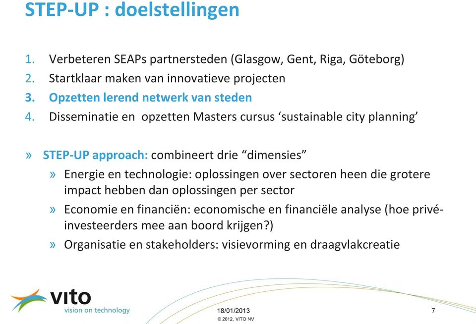 Disseminatie en opzetten Masters cursus sustainable city planning» STEP-UP approach: combineert drie dimensies» Energie en technologie: