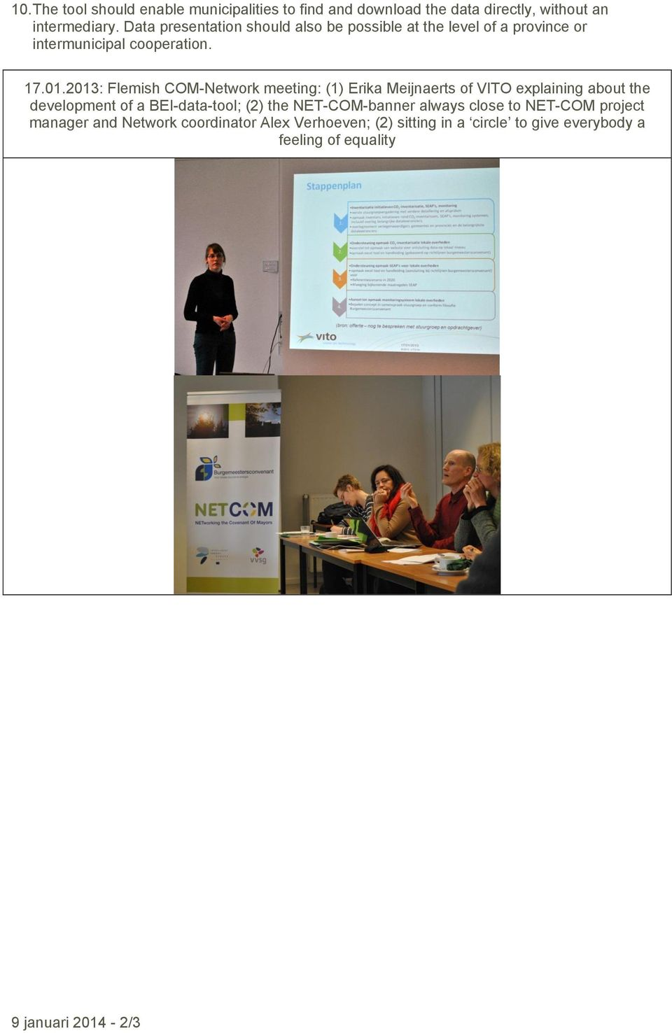 2013: Flemish COM-Network meeting: (1) Erika Meijnaerts of VITO explaining about the development of a BEI-data-tool; (2) the