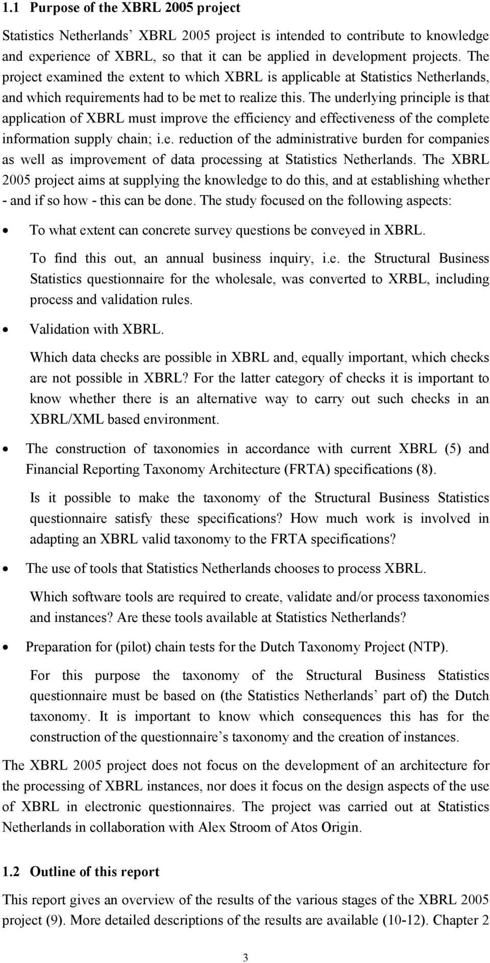 The underlying principle is that application of XBRL must improve the efficiency and effectiveness of the complete information supply chain; i.e. reduction of the administrative burden for companies as well as improvement of data processing at Statistics Netherlands.