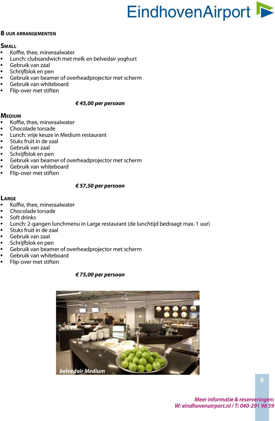 per persoon Large Chocolade torsade Soft drinks Lunch: 2-gangen lunchmenu in Large restaurant