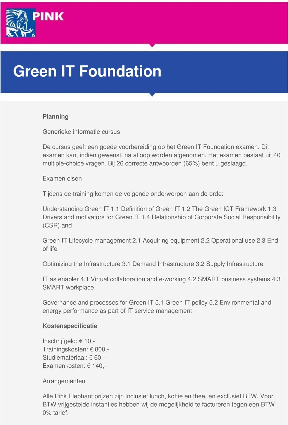 Examen eisen Tijdens de training komen de volgende onderwerpen aan de orde: Understanding Green IT 1.1 Definition of Green IT 1.2 The Green ICT Framework 1.3 Drivers and motivators for Green IT 1.