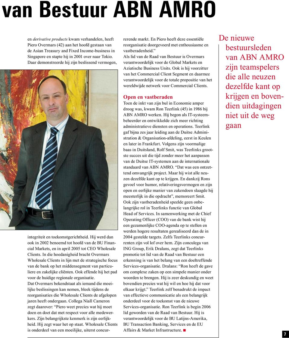 Hij werd dan ook in 2002 benoemd tot hoofd van de BU Financial Markets, en in april 2005 tot CEO Wholesale Clients.