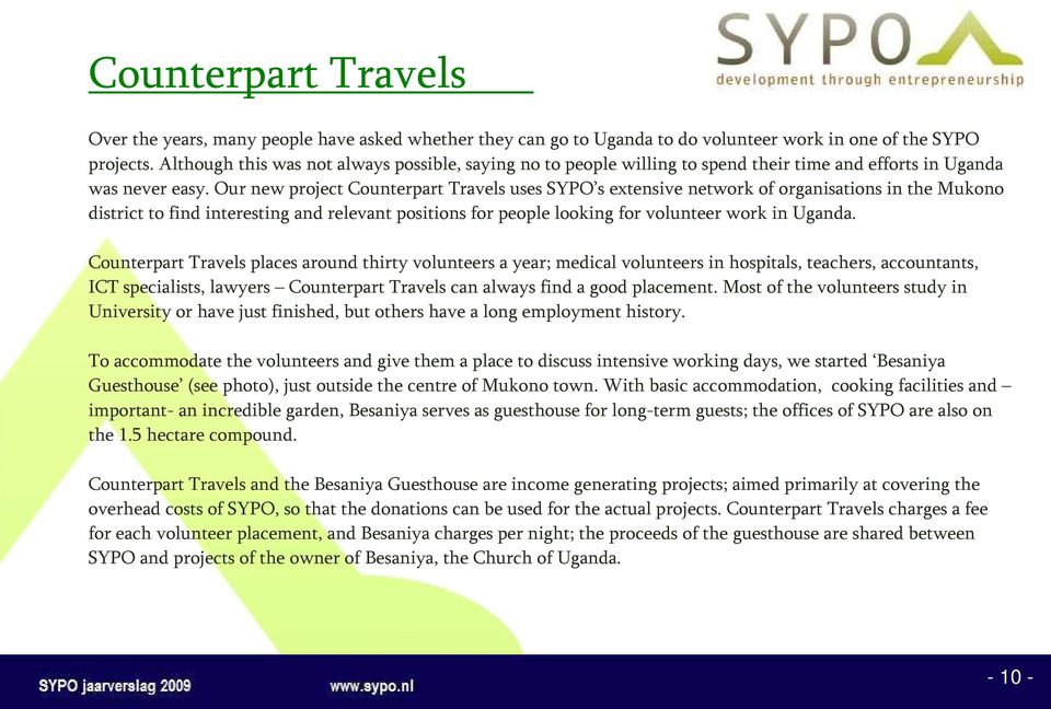 Our new project Counterpart Travels uses SYPO s extensive network of organisations in the Mukono district to find interesting and relevant positions for people looking for volunteer work in Uganda.