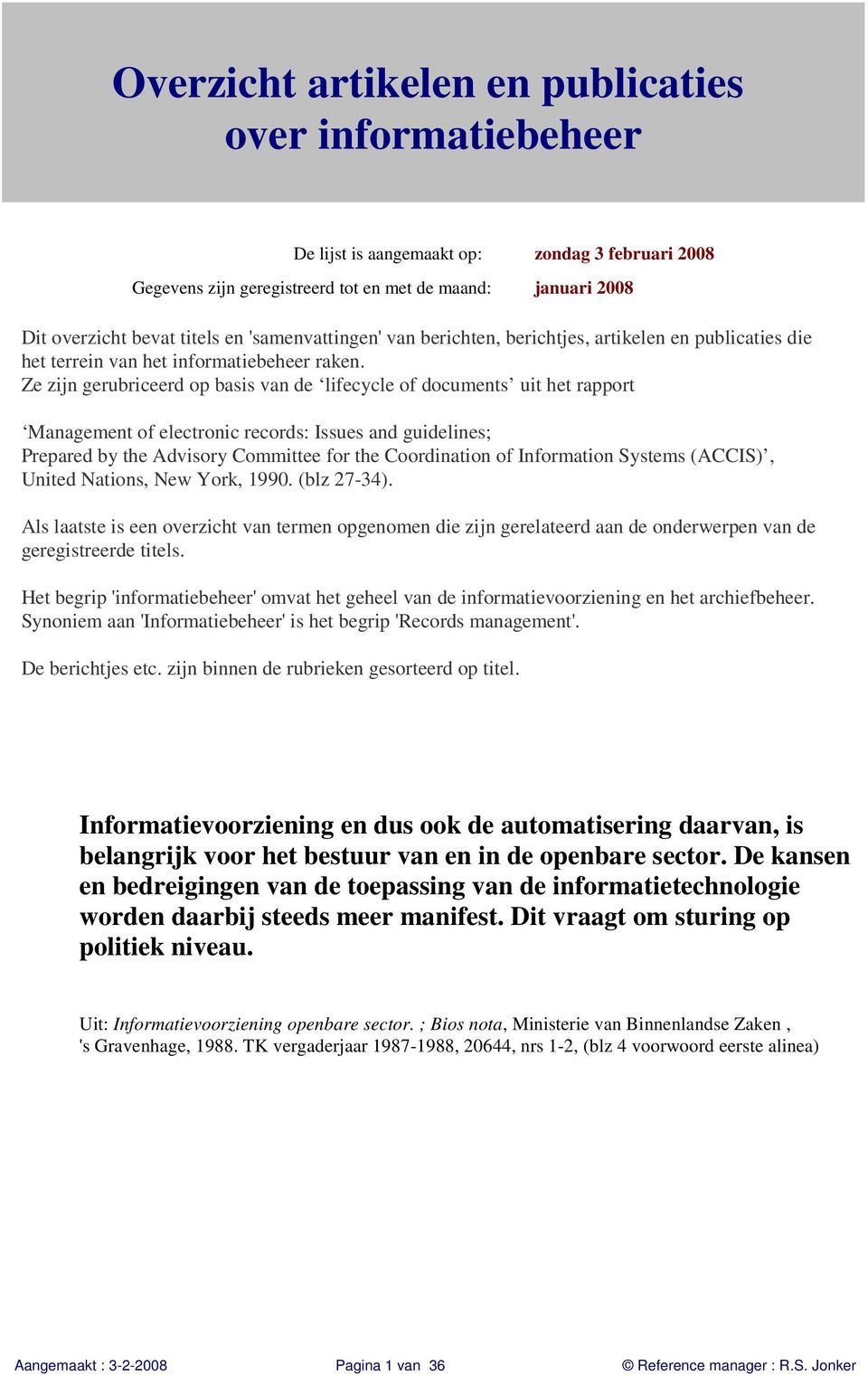Ze zijn gerubriceerd op basis van de lifecycle of documents uit het rapport Management of electronic records: Issues and guidelines; Prepared by the Advisory Committee for the Coordination of