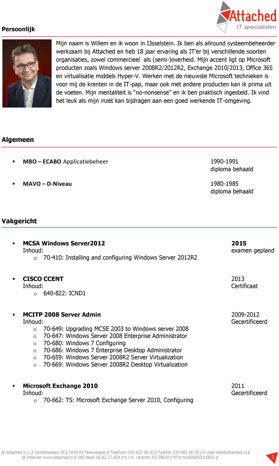 Mijn accent ligt p Micrsft prducten zals Windws server 2008R2/2012R2, Exchange 2010/2013, Office 365 en virtualisatie middels Hyper-V.