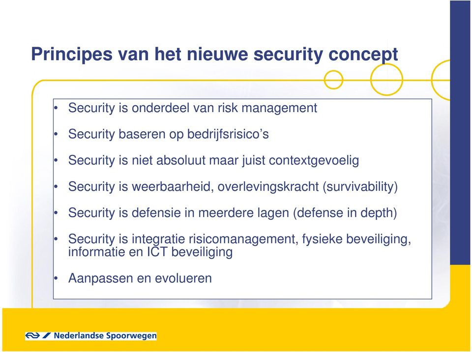 overlevingskracht (survivability) Security is defensie in meerdere lagen (defense in depth) Security