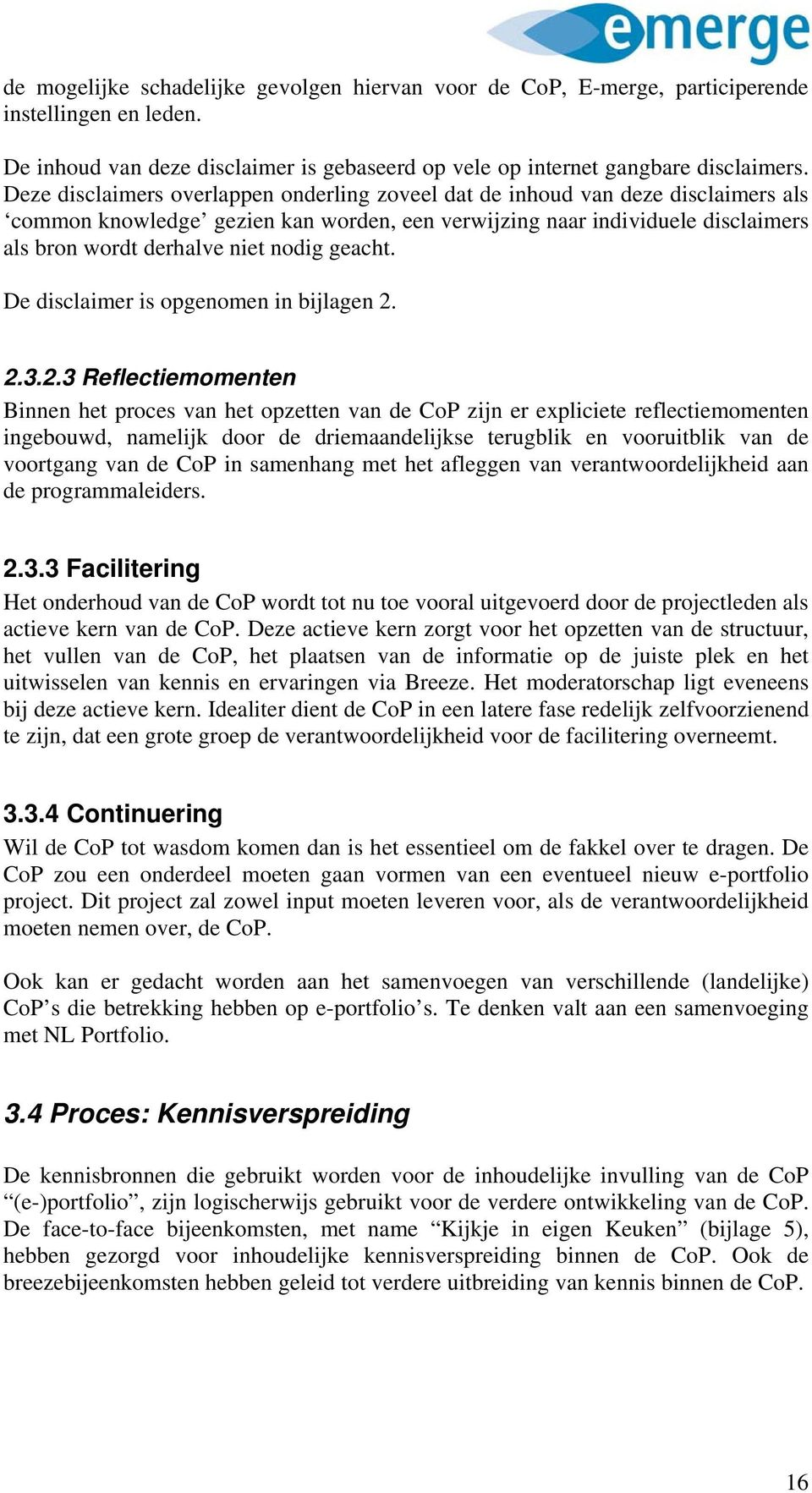 De disclaimer is pgenmen in bijlagen 2.