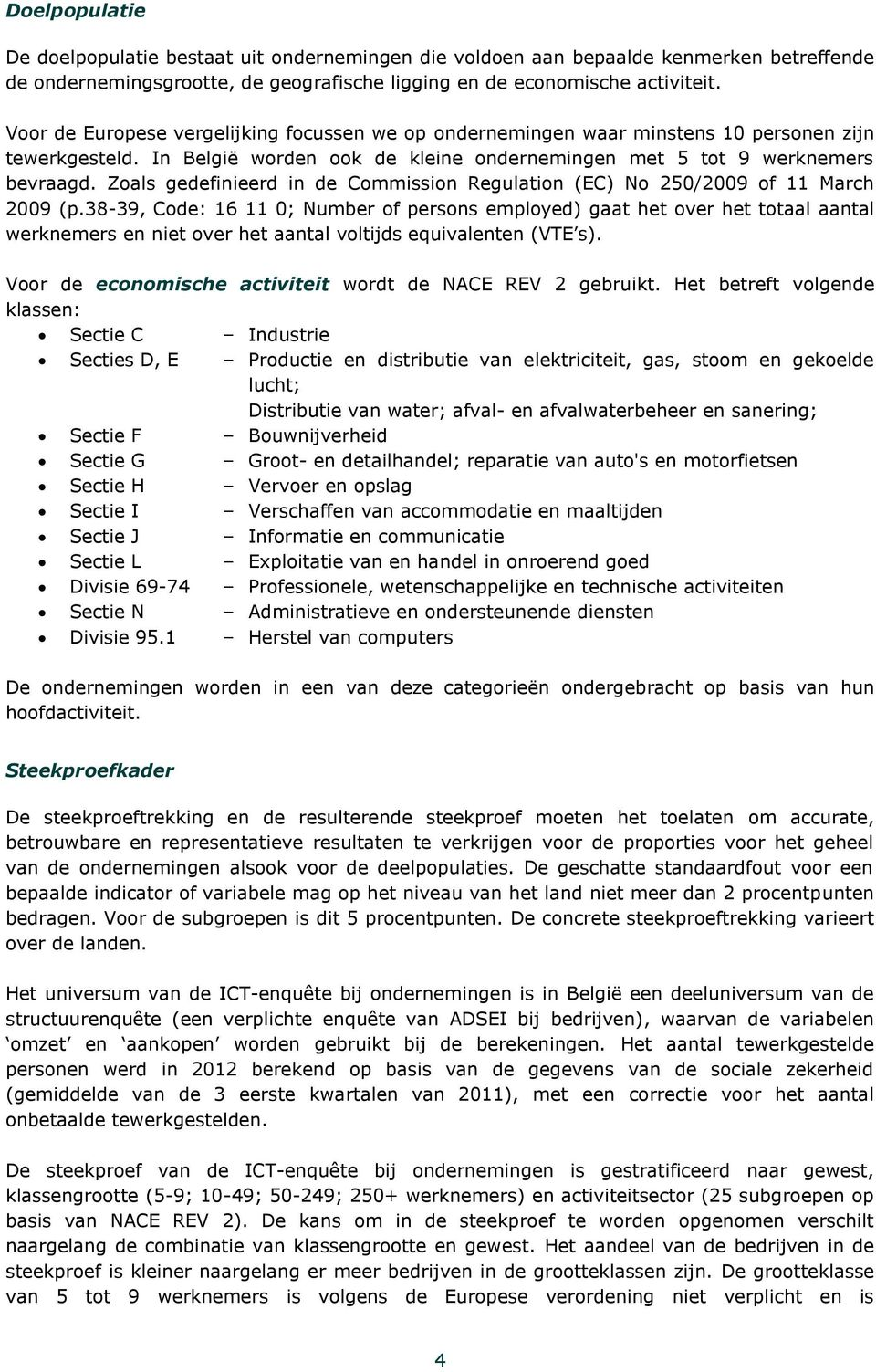 Zoals gedefinieerd in de Commission Regulation (EC) No 250/2009 of 11 March 2009 (p.