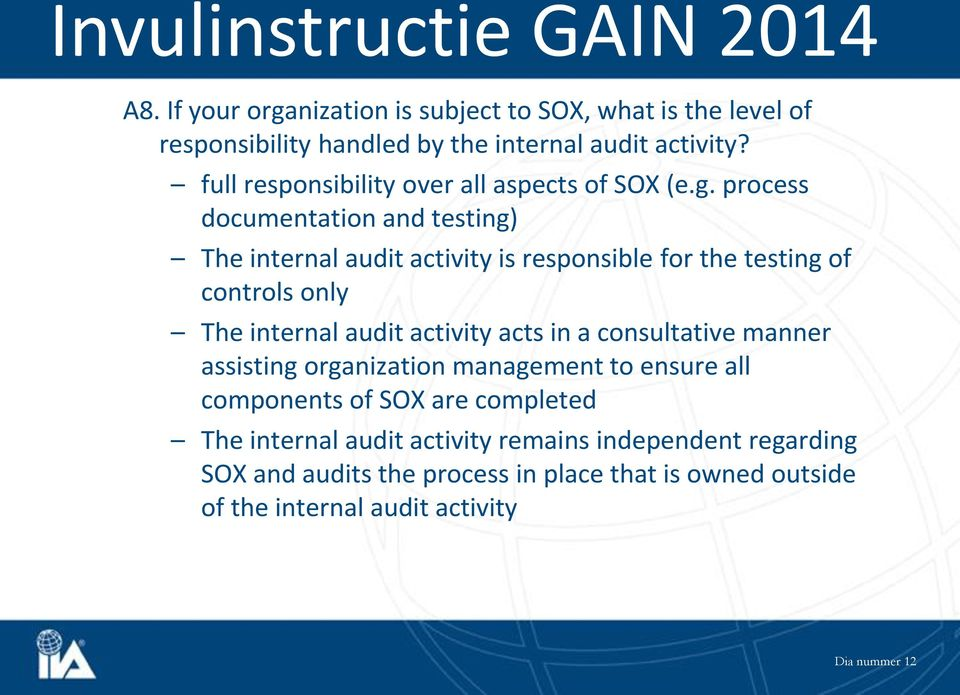 process documentation and testing) The internal audit activity is responsible for the testing of controls only The internal audit activity acts