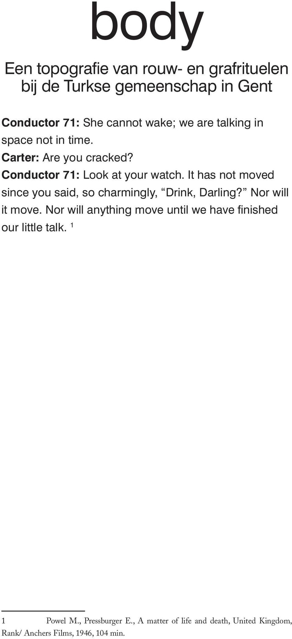 It has not moved since you said, so charmingly, Drink, Darling? Nor will it move.