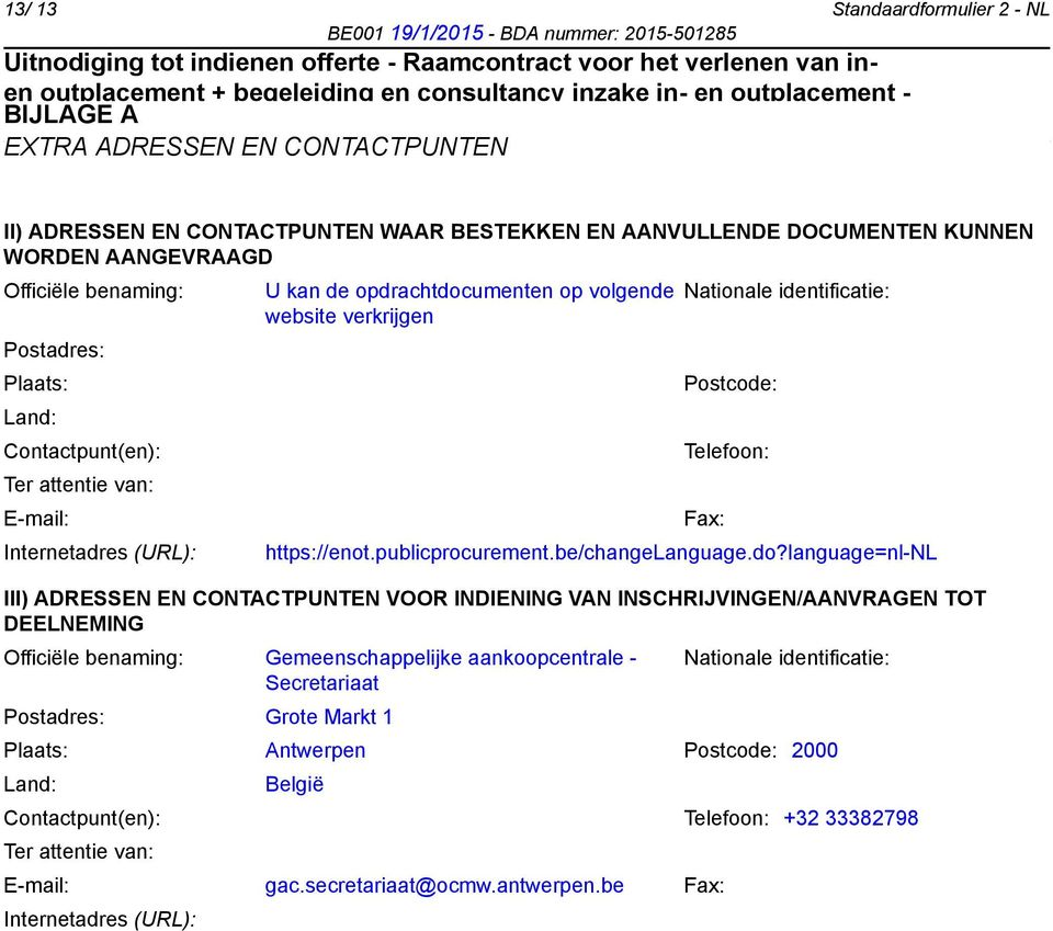 Telefoon: Ter attentie van: E-mail: Fax: Internetadres (URL): https://enot.publicprocurement.be/changelanguage.do?