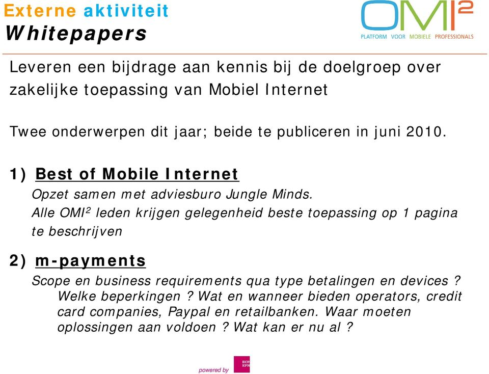 Alle OMI 2 leden krijgen gelegenheid beste toepassing op 1 pagina te beschrijven 2) m-payments Scope en business requirements qua type