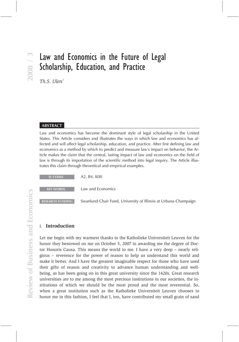 After first defining law and economics as a method by which to predict and measure law s impact on behavior, the Article makes the claim that the central, lasting impact of law and economics on the