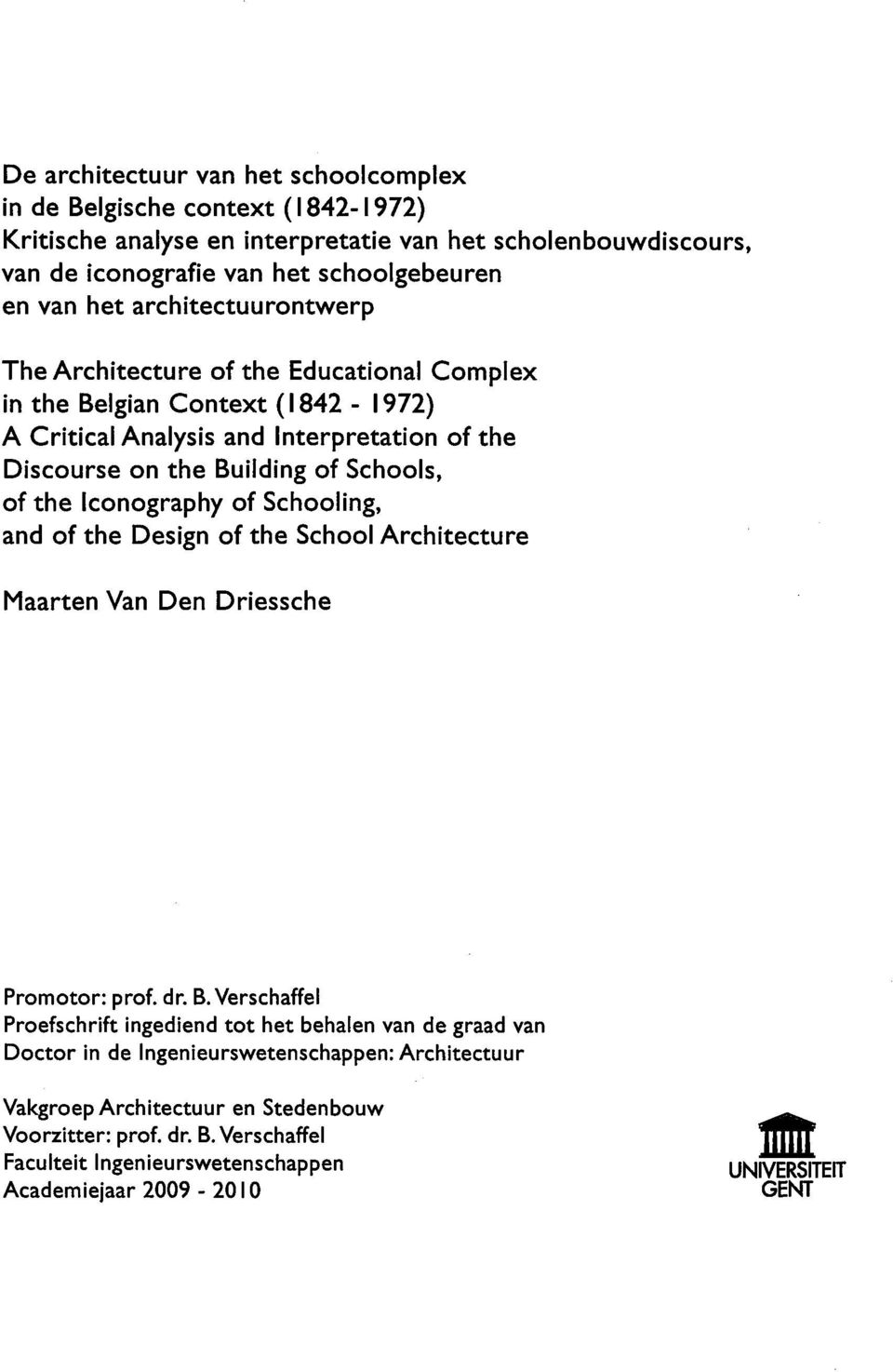Iconography of Schooling, and of the Design of the School Architecture Maarten Van Den Driessche Promotor: prof. dr. B.