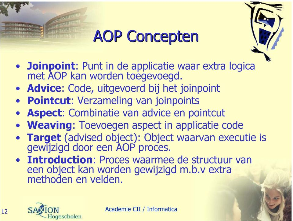 pointcut Weaving: Toevoegen aspect in applicatie code Target (advised object): Object waarvan executie is