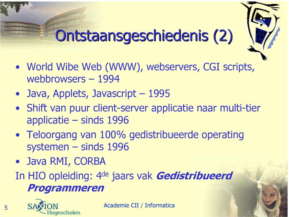 multi-tier applicatie sinds 1996 Teloorgang van 100% gedistribueerde operating