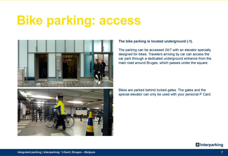 Travelers arriving by car can access the car park through a dedicated underground entrance from the main road around