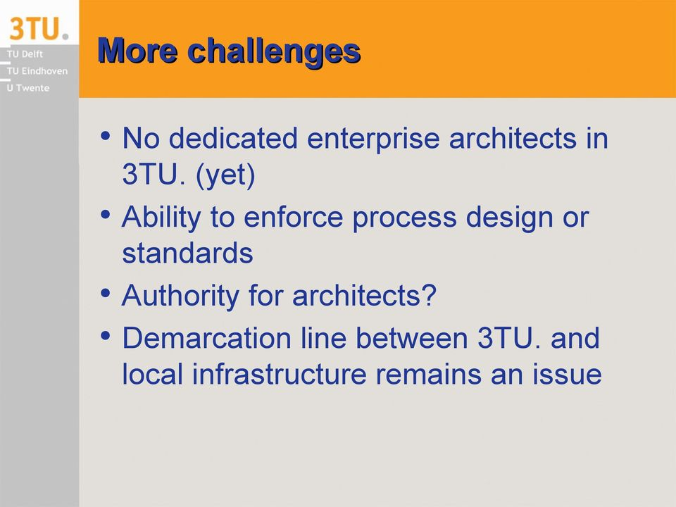 (yet) Ability to enforce process design or standards