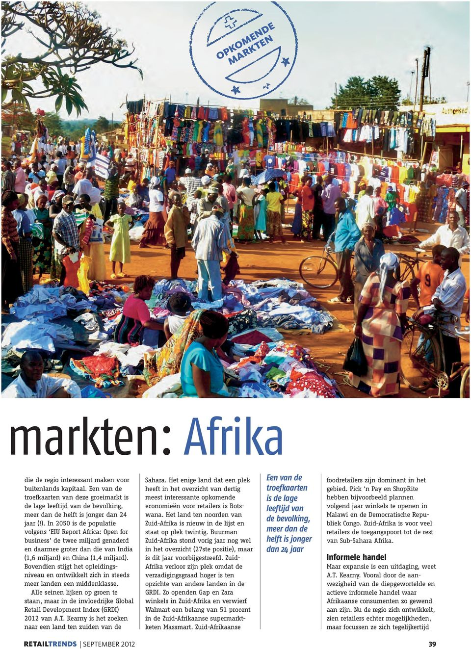 In 2050 is de populatie volgens EIU Report Africa: Open for business de twee miljard genaderd en daarmee groter dan die van India (1,6 miljard) en China (1,4 miljard).