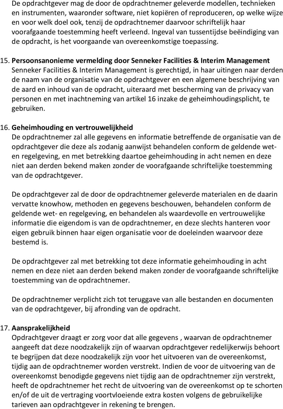 Persoonsanonieme vermelding door Senneker Facilities & Interim Management Senneker Facilities & Interim Management is gerechtigd, in haar uitingen naar derden de naam van de organisatie van de