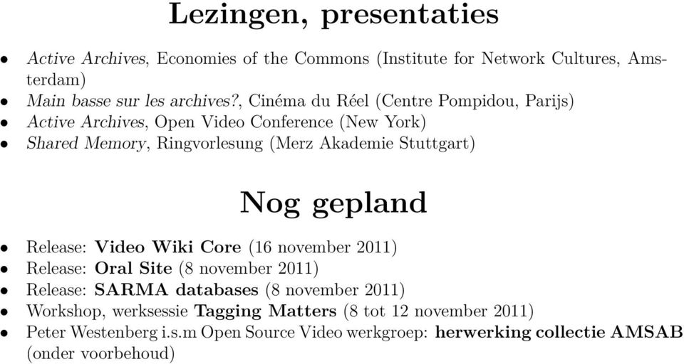 Stuttgart) Nog gepland Release: Video Wiki Core (16 november 2011) Release: Oral Site (8 november 2011) Release: SARMA databases (8 november